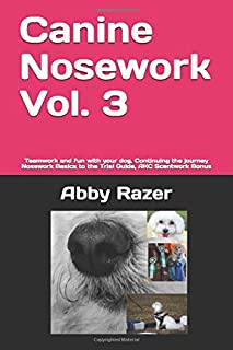 Canine Nosework Vol. 3: Teamwork and fun with your dog, Continuing the journey Nosework Basics to the Trial Guide, AKC Scentwork Bonus