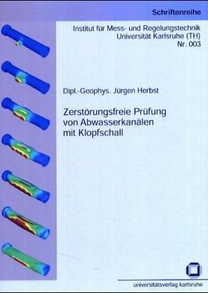 Zerstörungsfreie Prüfung von Abwasserkanälen mit Klopfschall (Schriftenreihe Institut für Mess- und Regelungstechnik, Universität Karlsruhe (TH))