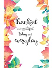 Thankful and Grateful Today and Everyday: Start Your Day with 5 Minute Grateful Journal to Have Good Attitude for Everything and Everyone.