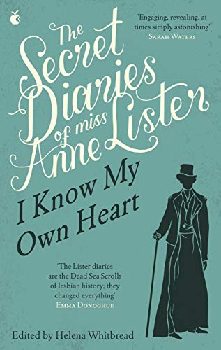 The Secret Diaries Of Miss Anne Lister: Vol. 1: I Know My Own Heart (English Edition)