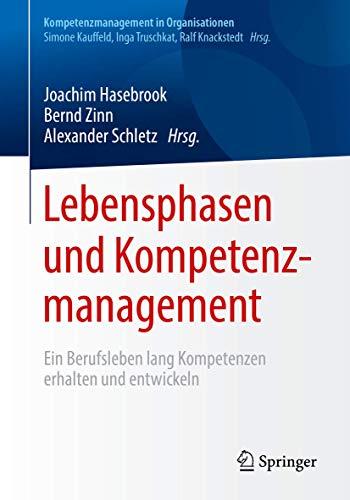 Lebensphasen und Kompetenzmanagement: Ein Berufsleben lang Kompetenzen erhalten und entwickeln (Kompetenzmanagement in Organisationen)