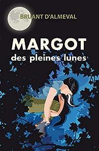 Margot des pleines lunes par Bruant d'Almeval