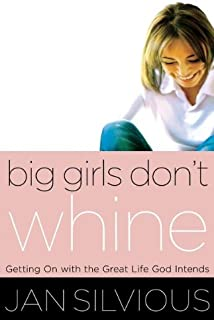 Big Girls Don't Whine: Getting On With the Great Life God Intends (Women of Faith (Thomas Nelson))