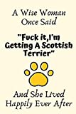 """A Wise Woman Once Said """"Fuck it,I'm Getting A Scottish Terrier"""" And She Lived Happily Ever After: Scottish Terrier Gifts For Woman,Scottish Terrier ... Journal Blank Notebook Diary for Birthday"""