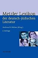 Metzler Lexikon der deutsch-juedischen Literatur: Juedische Autorinnen und Autoren deutscher Sprache von der Aufklaerung bis zur Gegenwart