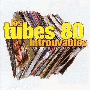 Les tubes 80 introuvables