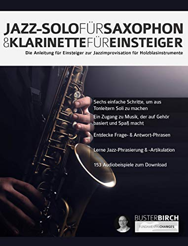 Jazz-Solo für Saxophon & Klarinette für Einsteiger: Die Anleitung für Einsteiger zur Jazzimprovisation für Holzblasinstrumente (Jazz-Holzblasinstrumente für Anfänger 1)