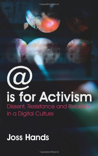 Download @ Is for Activism: Dissent, Resistance and Rebellion in a Digital Culture 074532701X