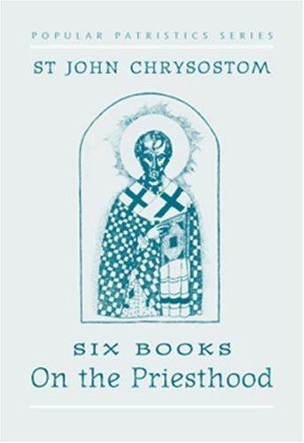 St. John Chrysostom: Six Books on the Priesthood (St. Vladimir's Seminary Press Popular Patristics Series) by St. John Chrysostom (1996-07-01)