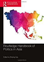 Routledge Handbook of Politics in Asia (Routledge Handbooks)