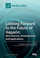 Looking Forward to the Future of Heparin: New Sources, Developments and Applications