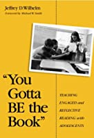 You Gotta Be the Book: Teaching Engaged and Reflective Reading With Adolescents (Language & Literacy Series)