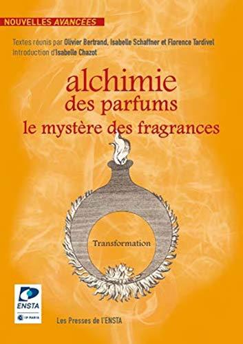 Alchimie des parfums: Le mystère des fragrances (Nouvelles avancées)