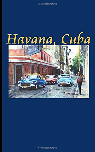 Havana Cuba Travel Journal Notebook: Habana Fine Art, Small DIY Writing Diary Note Book, 100 Lined Pages + 8 Blank Sheets (Cuban Artwork Travel Books Vol 19)