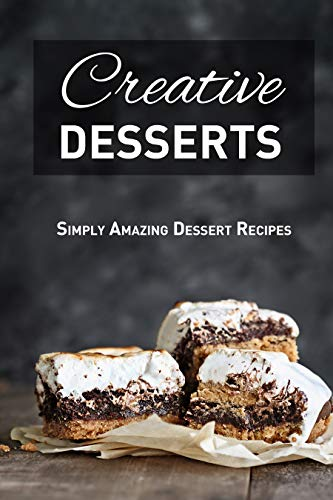 Creative Desserts: Simply Amazing Dessert Recipes by [Miranda Mason]
