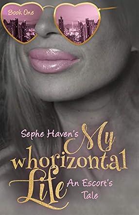 My Whorizontal Life: An Escort's Tale