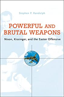 Powerful and Brutal Weapons: Nixon, Kissinger, and the Easter Offensive
