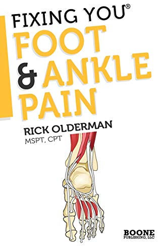 Fixing You: Foot & Ankle Pain: Self-treatment for foot and ankle pain, heel spurs, plantar fasciitis, assessing shoe inserts and other diagnoses (Volume 1)