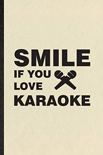 Smile If You Love Karaoke: Funny Blank Lined Notebook/ Journal For Singing Soloist Karaoke, Octet Singer Director, Inspirational Saying Unique Special Birthday Gift Idea Classic 6x9 110 Pages