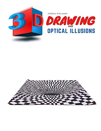 3d Drawing and Optical Illusions: How to Draw Optical Illusions and 3d Art Step by Step Guide for Kids, Teens and Students Full Edition