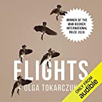 Flights                   By:                                                                                                                                 Olga Tokarczuk,                                                                                        Jennifer Croft - translator                               Narrated by:                                                                                                                                 Clare Corbett                      Length: 12 hrs and 29 mins     7 ratings     Overall 4.0