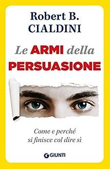 Le armi della persuasione (Orizzonti) (Italian Edition) by [Robert B. Cialdini]