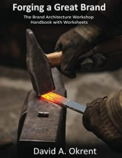 Forging a Great Brand: The Brand Architecture Workshop Handbook with Worksheeets