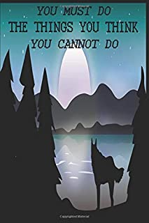 You Must Do The Things You Think You Cannot Do Notebook: Do one thing every day that scares you Journal (A5 Format, 6 x 9 ...
