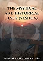 The Mystical and Historical Jesus (Yeshua)