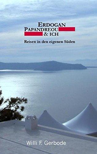 Erdogan, Papandreou & ich: Reisen in den eigenen Süden