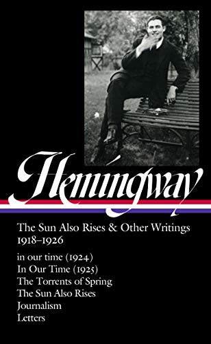 Ernest Hemingway: The Sun Also Rises & Other Writings 1918-1926 (Loa #334): In Our Time (1924) / In Our Time (1925) / The Torrents of Spring / The Sun Also Rises / Journalism & Letters