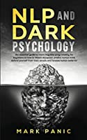 NLP and dark psychology: the essential guide to neuro linguistic programming for beginners on how to detect deception, predict human mind, defend yourself from toxic people and foresee human behavior