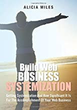 Build Web Business Systemization: Getting Systemization And How Significant It Is For The Accomplishment Of Your Web Business