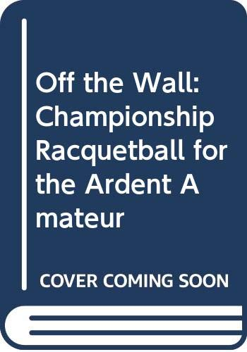 Image OfOff The Wall: Championship Racquetball For The Ardent Amateur