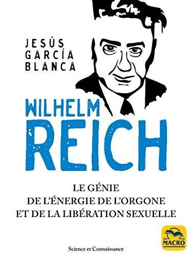 Wilhelm Reich: Le génie de l'énergie de l'orgone et de la libération sexuelle (Science et Connaissance) (French Edition)