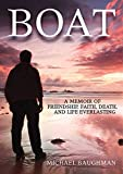 Boat: A Memoir of Friendship, Faith, Death, and Life Everlasing