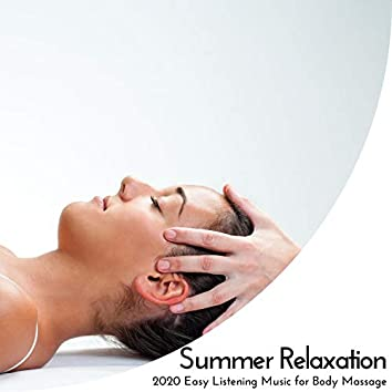 Summer Relaxation - 2020 Easy Listening Music For Body Massage