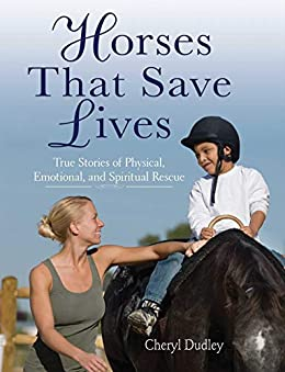 Horses That Saved Lives: True Stories of Physical, Emotional, and Spiritual Rescue by [Cheryl Reed-Dudley]