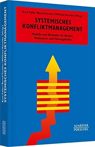 Systemisches Konfliktmanagement: Modelle und Methoden für Berater, Mediatoren und Führungskräfte (Systemisches Management)