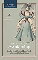 The Historian's Awakening: Reading Kate Chopin's Classic Novel As Social and Cultural History (Historian's Annotated Classics)