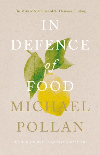 In Defence of Food: The Myth of Nutrition and the Pleasures of Eating (English Edition)
