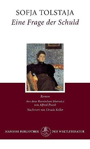 Eine Frage der Schuld: Roman - Mit der «Kurzen Autobiographie der Gräfin S. A. Tolstaja»: Anläßlich der