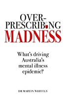 Overprescribing Madness: What's Driving Australia's Mental Health Epidemic