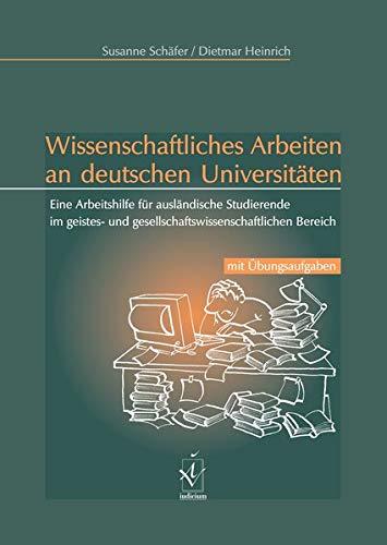 Wissenschaftliches Arbeiten an deutschen Universitäten: Eine Arbeitshilfe für ausländische Studierende im geistes- und gesellschaftswissenschaftlichen Bereich