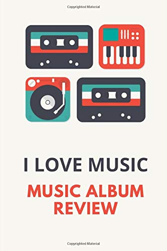 I love music Music Album Review: Musical song and album rating and recording logbook Track, rate and reflect on music albums you listen to Music Album ... Music Lovers Music Book 6' x 9' -120 pages