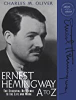Ernest Hemingway A to Z: The Essential Reference to His Life and Work