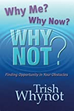 Why Me? Why Now? Why Not?: Finding Opportunity In Your Obstacles