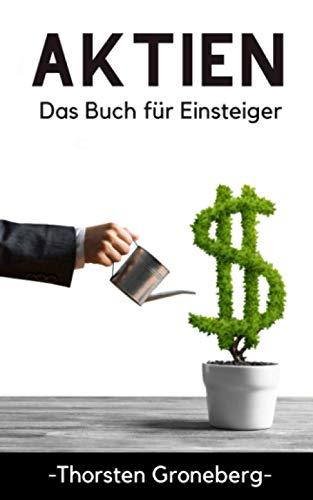 Aktien - Das Buch für Einsteiger: Investieren für Anfänger - von der Analyse über ETF bis hin zur Depoteröffnung