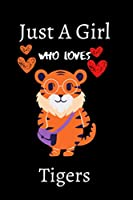 Just A Girl Who Loves Tigers: Tiger Notebook For Women Girls Kids Gift, Just A Girl Who Loves Tigers Notebook: 110 Pages Size 6x9 Paperback, Tiger Journal Notebook