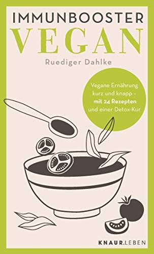 Immunbooster vegan: Vegane Ernährung kurz und knapp - mit 24 Rezepten und einer Detox-Kur (Natürliche Stärkung des Immunsystems)